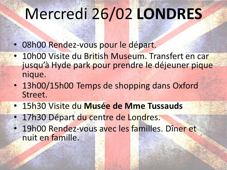 Mercredi 26/02 LONDRES 08h00 Rendez-vous pour le départ. 10h00 Visite du British Museum. Transfert en car jusquà Hyde park pour prendre le déjeuner pi