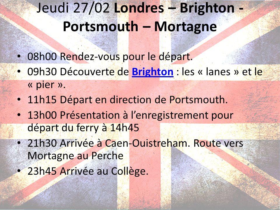 Jeudi 27/02 Londres – Brighton - Portsmouth – Mortagne 08h00 Rendez-vous pour le départ. 09h30 Découverte de Brighton : les « lanes » et le « pier ».B