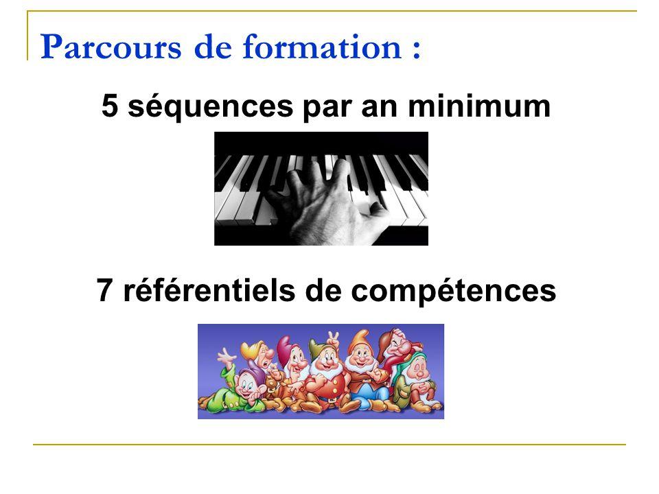 Parcours de formation : 5 séquences par an minimum 7 référentiels de compétences