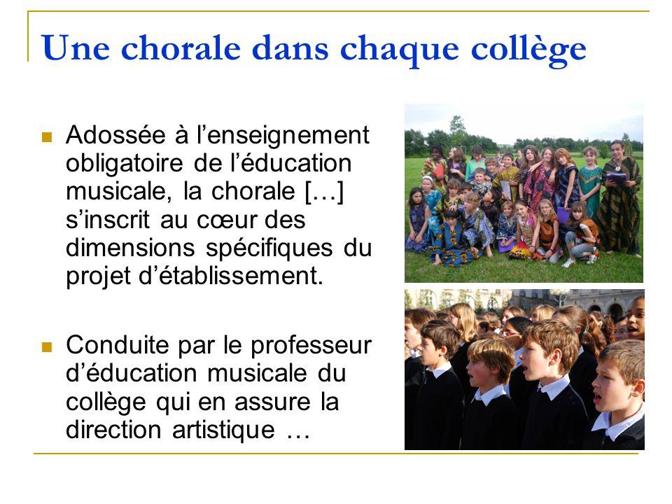 Une chorale dans chaque collège Adossée à lenseignement obligatoire de léducation musicale, la chorale […] sinscrit au cœur des dimensions spécifiques