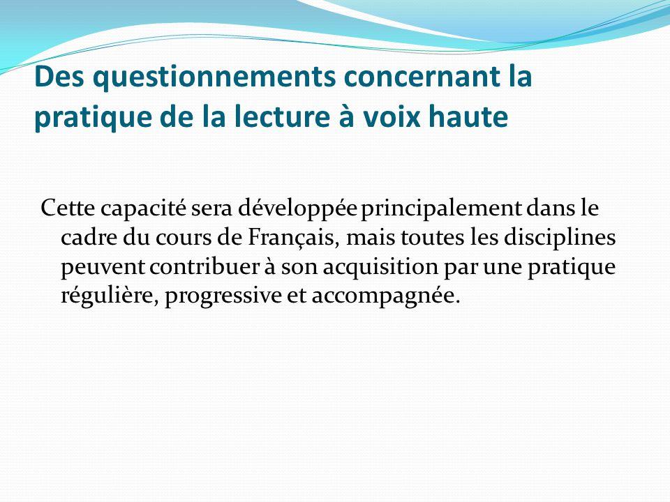 Des questionnements concernant la pratique de la lecture à voix haute Cette capacité sera développée principalement dans le cadre du cours de Français