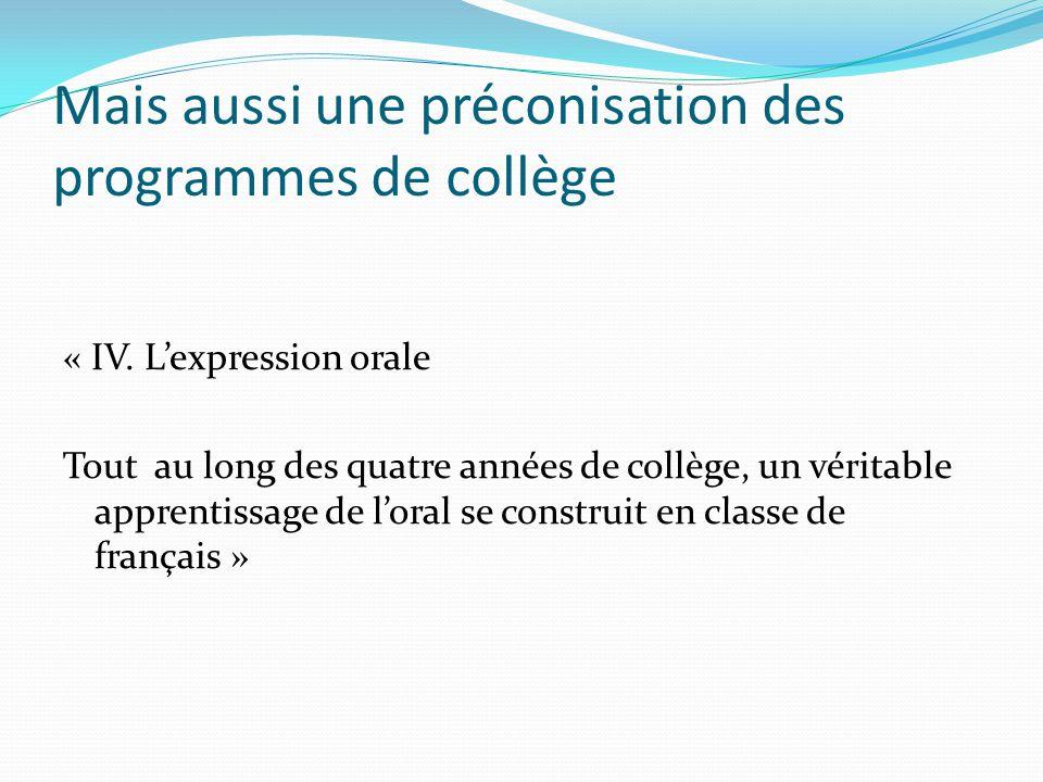 Mais aussi une préconisation des programmes de collège « IV. Lexpression orale Tout au long des quatre années de collège, un véritable apprentissage d
