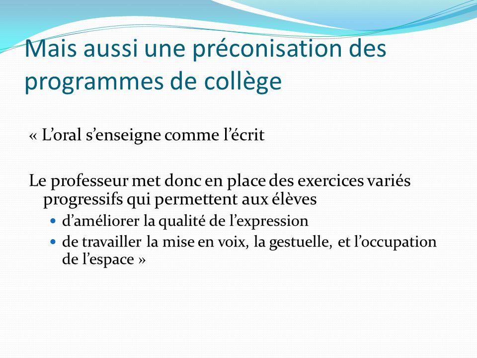 Mais aussi une préconisation des programmes de collège Cest dans ce cadre que prennent place en particulier la récitation […], la lecture à haute voix, lexposé, le compte rendu, les échanges organisés »