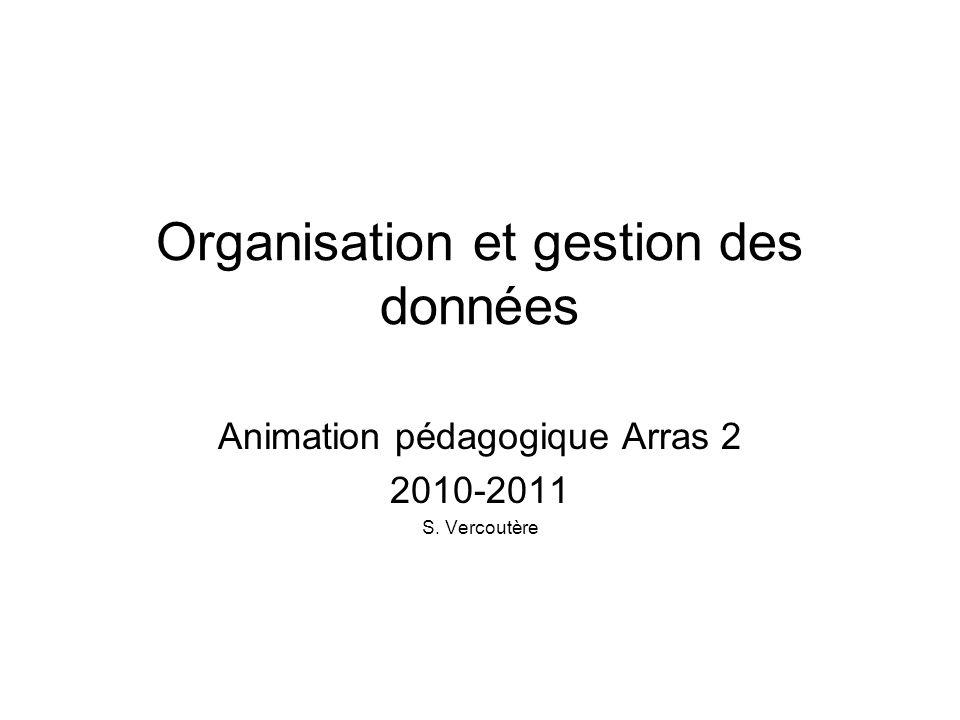 Organisation et gestion des données Animation pédagogique Arras 2 2010-2011 S. Vercoutère
