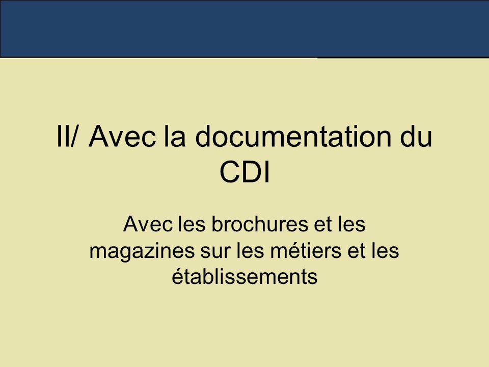 II/ Avec la documentation du CDI Avec les brochures et les magazines sur les métiers et les établissements