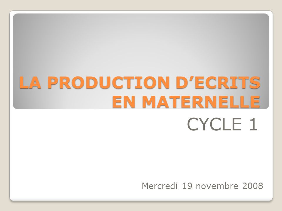 LA PRODUCTION DECRITS EN MATERNELLE CYCLE 1 Mercredi 19 novembre 2008