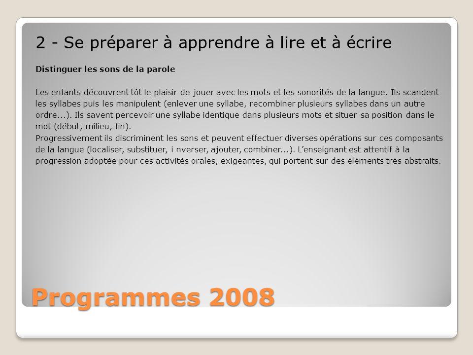 Programmes 2008 2 - Se préparer à apprendre à lire et à écrire Distinguer les sons de la parole Les enfants découvrent tôt le plaisir de jouer avec le