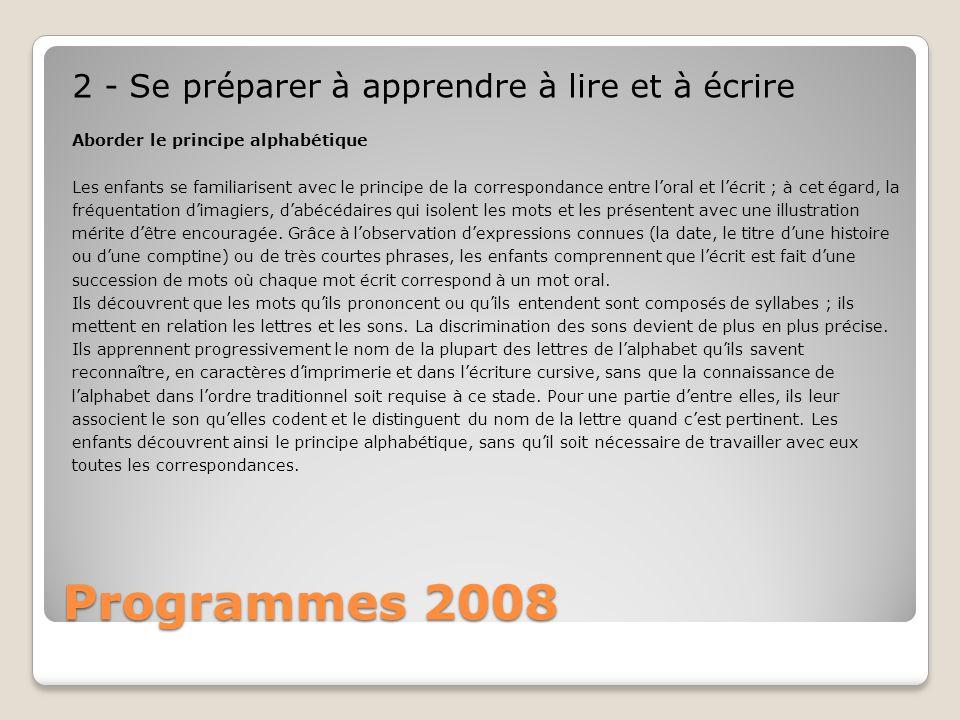 Programmes 2008 2 - Se préparer à apprendre à lire et à écrire Aborder le principe alphabétique Les enfants se familiarisent avec le principe de la co