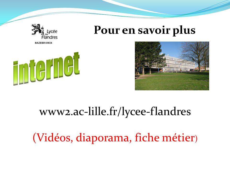 www2.ac-lille.fr/lycee-flandres (Vidéos, diaporama, fiche métier ) Pour en savoir plus