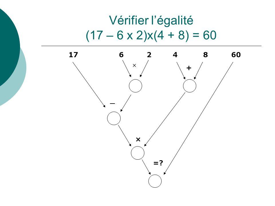 Vérifier légalité (17 – 6 x 2)x(4 + 8) = 60 17624860 _ + × × =?