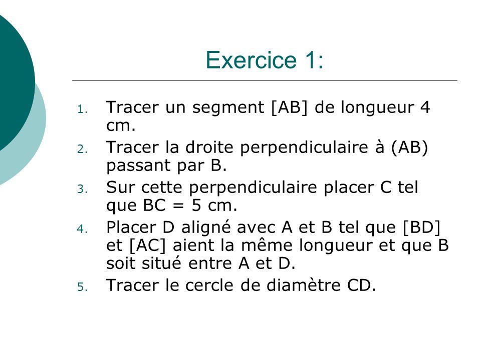 Exercice 1: 1. Tracer un segment [AB] de longueur 4 cm. 2. Tracer la droite perpendiculaire à (AB) passant par B. 3. Sur cette perpendiculaire placer