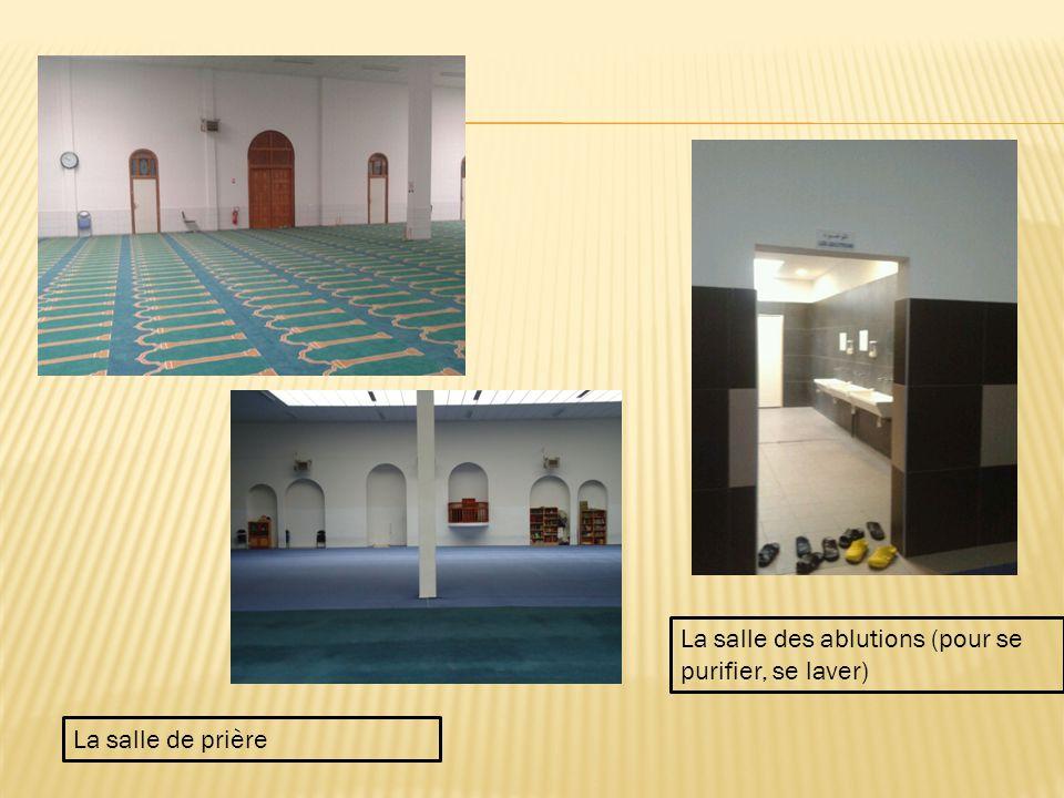 La salle de prière La salle des ablutions (pour se purifier, se laver)