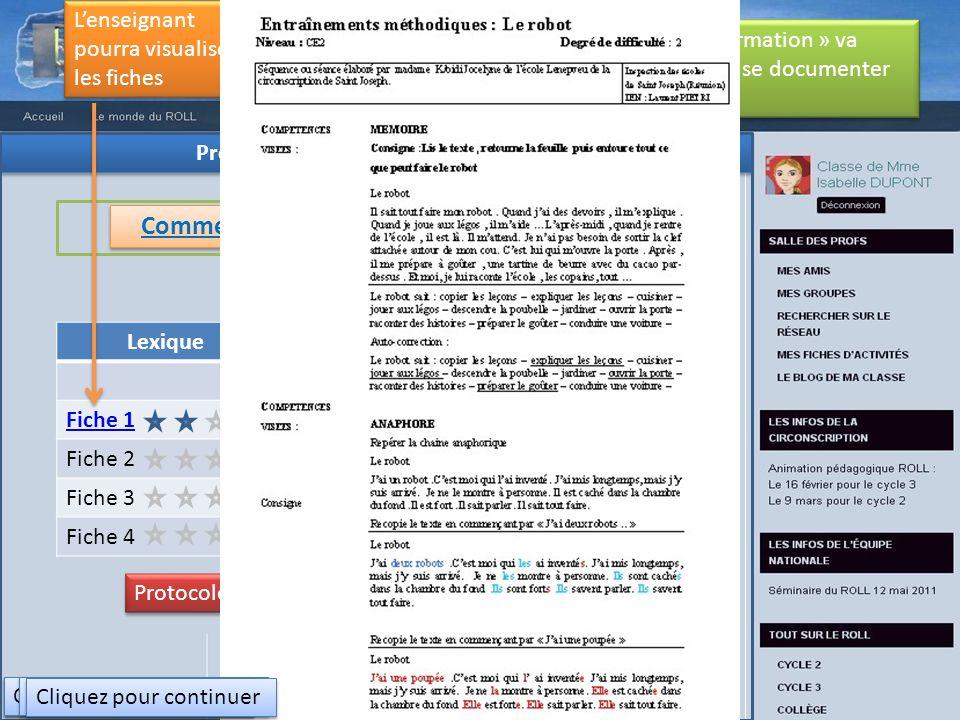 Protocole de travail « Lexique » CE2 Comment travailler le « Lexique » au Cycle 3 Fiches pour les élèves Lexique Fiche 1 Fiche 2 Fiche 3 Fiche 4 AQT AQT Niveau 1 Fiche 1 Fiche 2 Fiche 3 Fiche 4 Un lien vers une partie « Formation » va permettre à lenseignant de se documenter sur la notion Plus de fiches dans la bibliothèque du ROLL Protocole de travail avec fiches spécifiques à la difficulté.