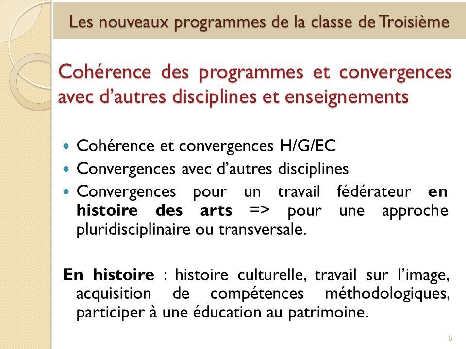 Cohérence des programmes et convergences avec dautres disciplines et enseignements Cohérence et convergences H/G/EC Convergences avec dautres disciplines Convergences pour un travail fédérateur en histoire des arts => pour une approche pluridisciplinaire ou transversale.