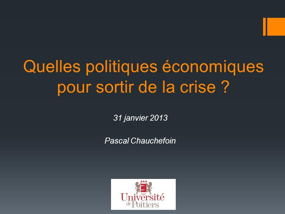Quelles politiques économiques pour sortir de la crise ? 31 janvier 2013 Pascal Chauchefoin