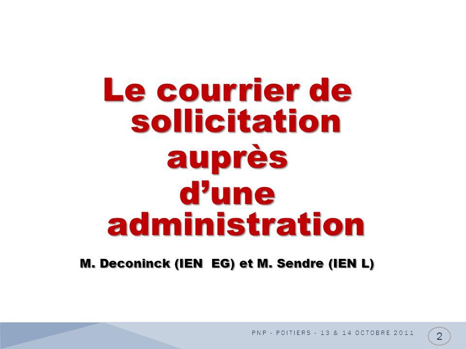 Le courrier de sollicitation auprès dune administration M. Deconinck (IEN EG) et M. Sendre (IEN L) PNP - POITIERS - 13 & 14 OCTOBRE 2011 2