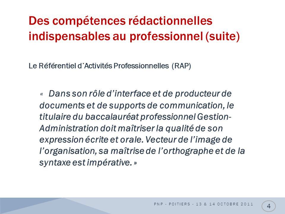 Des compétences rédactionnelles indispensables au professionnel (suite) Le Référentiel dActivités Professionnelles (RAP) « Dans son rôle dinterface et
