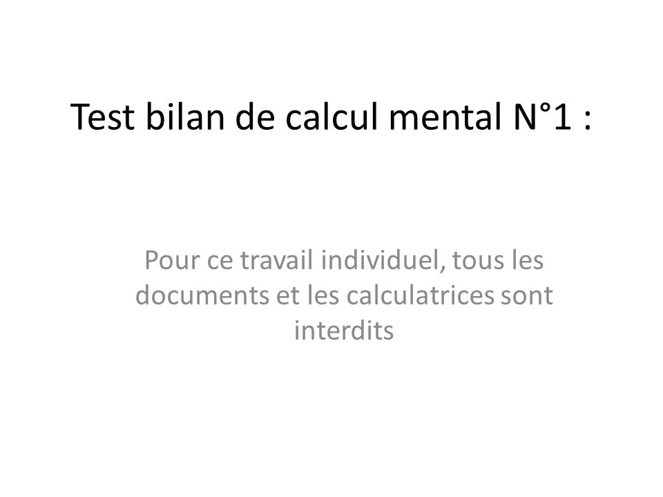Test bilan de calcul mental N°1 : Pour ce travail individuel, tous les documents et les calculatrices sont interdits
