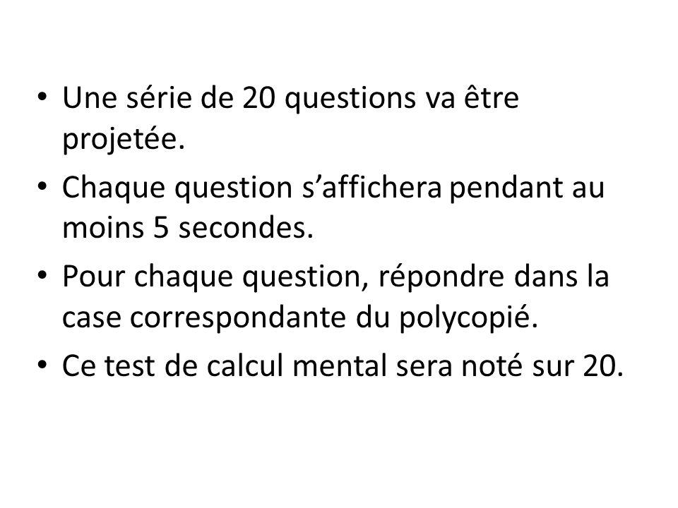 Une série de 20 questions va être projetée. Chaque question saffichera pendant au moins 5 secondes. Pour chaque question, répondre dans la case corres