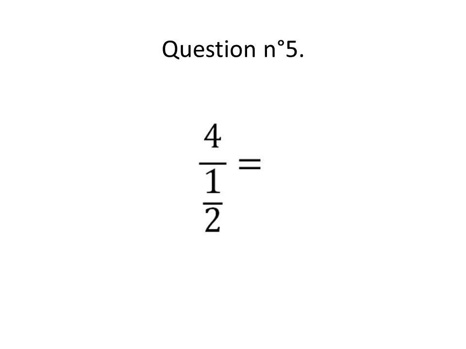 Question n°5.