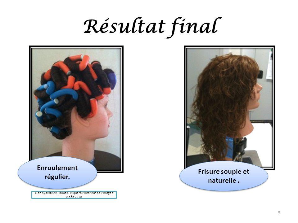 Résultat final Enroulement régulier. 3 Frisure souple et naturelle. Lien hypertexte : double cliquer à lintérieur de limage : vidéo 2070