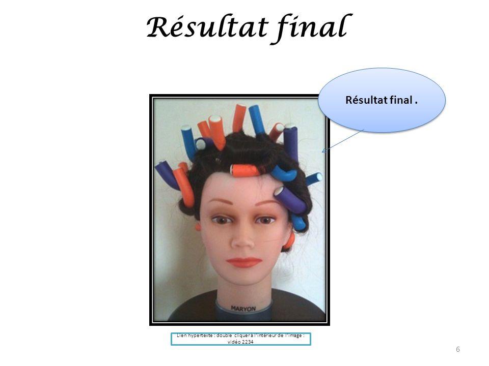 Résultat final 6 Résultat final. Lien hypertexte : double cliquer à lintérieur de limage : vidéo 2234