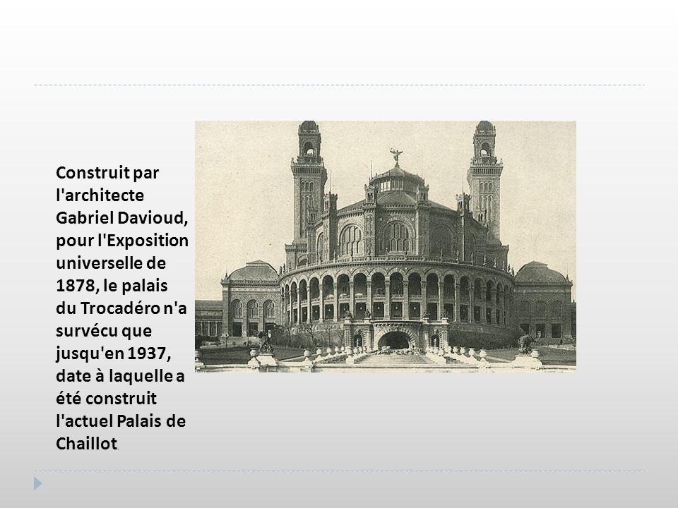 Construit par l'architecte Gabriel Davioud, pour l'Exposition universelle de 1878, le palais du Trocadéro n'a survécu que jusqu'en 1937, date à laquel