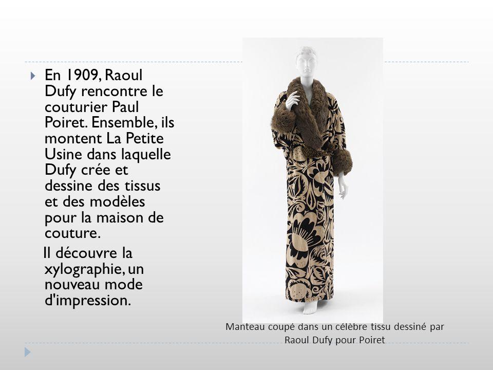 En 1909, Raoul Dufy rencontre le couturier Paul Poiret. Ensemble, ils montent La Petite Usine dans laquelle Dufy crée et dessine des tissus et des mod