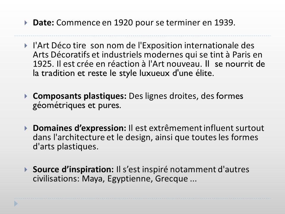 Date: Commence en 1920 pour se terminer en 1939. I'Art Déco tire son nom de l'Exposition internationale des Arts Décoratifs et industriels modernes qu