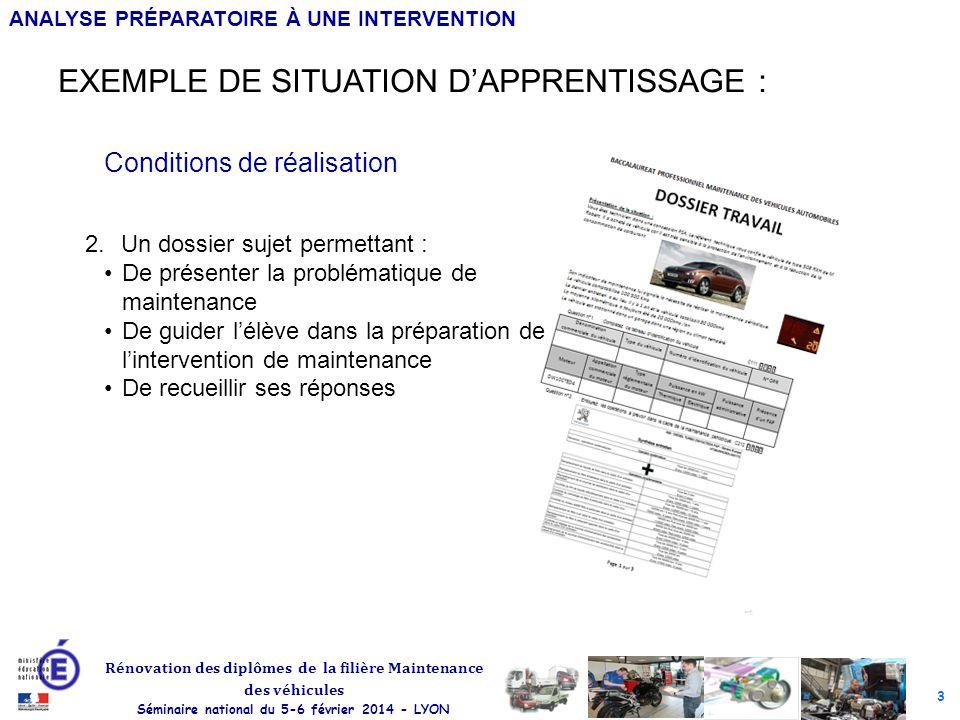 3 Rénovation des diplômes de la filière Maintenance des véhicules Séminaire national du 5-6 février 2014 - LYON ANALYSE PRÉPARATOIRE À UNE INTERVENTIO