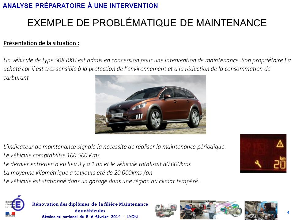 4 Rénovation des diplômes de la filière Maintenance des véhicules Séminaire national du 5-6 février 2014 - LYON ANALYSE PRÉPARATOIRE À UNE INTERVENTIO