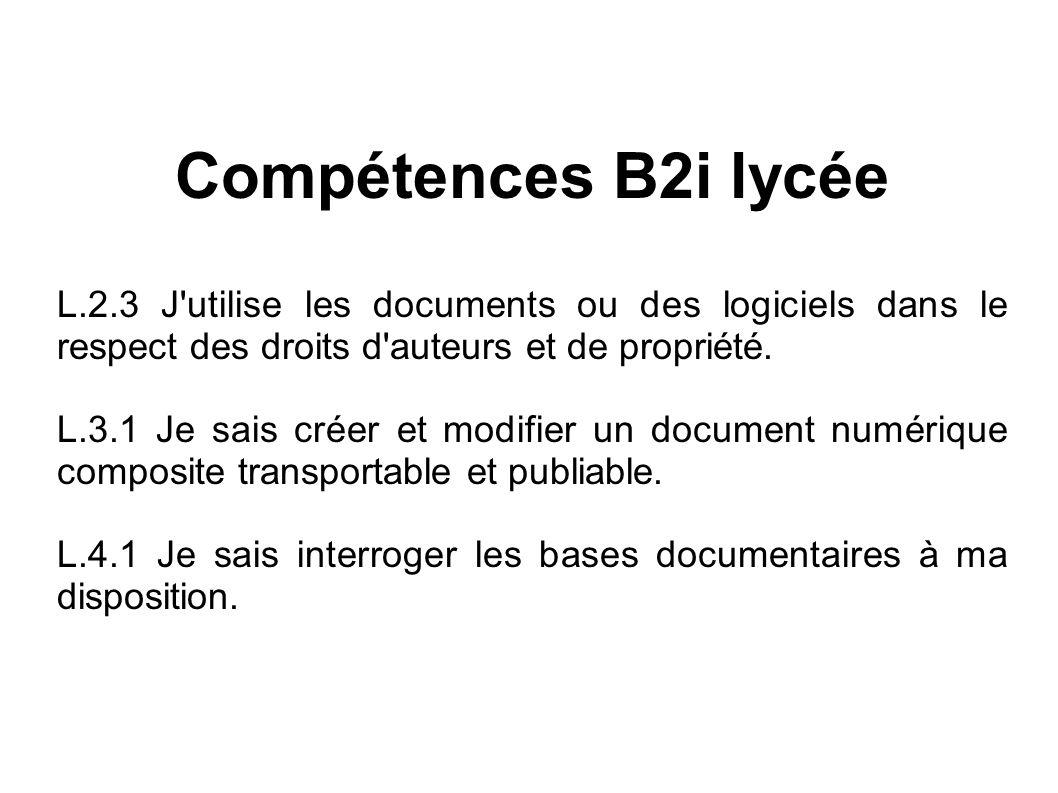Compétences B2i lycée L.2.3 J'utilise les documents ou des logiciels dans le respect des droits d'auteurs et de propriété. L.3.1 Je sais créer et modi