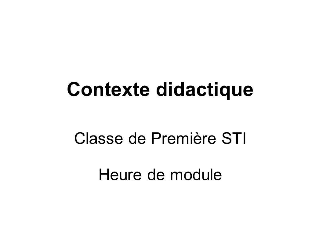 Contexte didactique Classe de Première STI Heure de module
