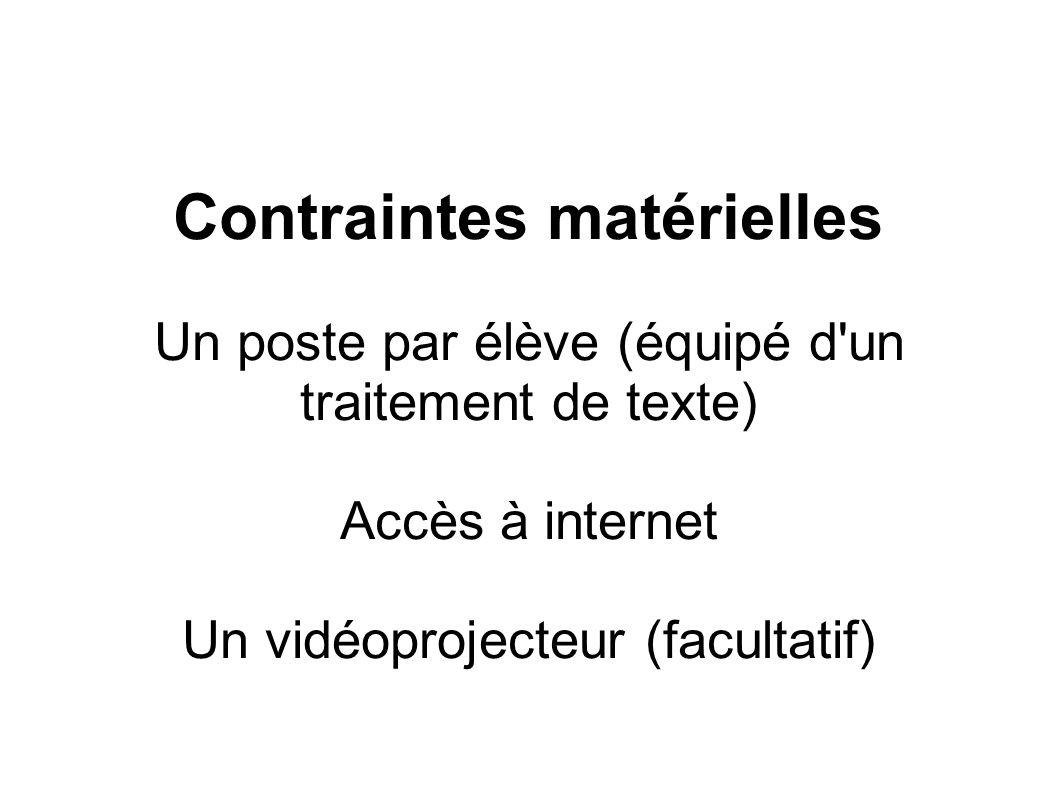 Contraintes matérielles Un poste par élève (équipé d un traitement de texte) Accès à internet Un vidéoprojecteur (facultatif)