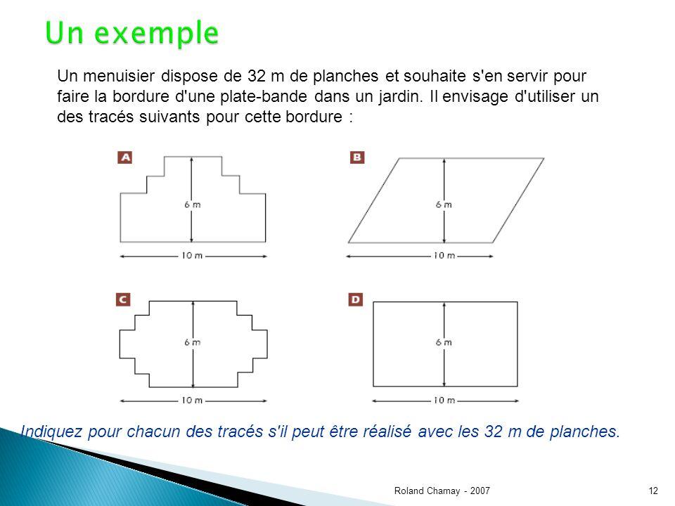 Roland Charnay - 200712 Un exemple Un menuisier dispose de 32 m de planches et souhaite s'en servir pour faire la bordure d'une plate-bande dans un ja