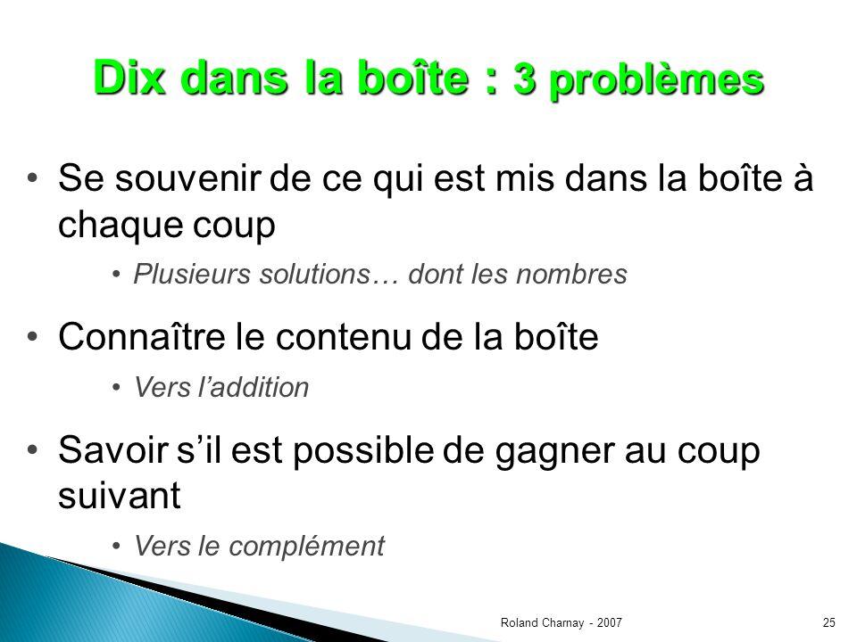 Roland Charnay - 200725 Dix dans la boîte : 3 problèmes Se souvenir de ce qui est mis dans la boîte à chaque coup Plusieurs solutions… dont les nombre
