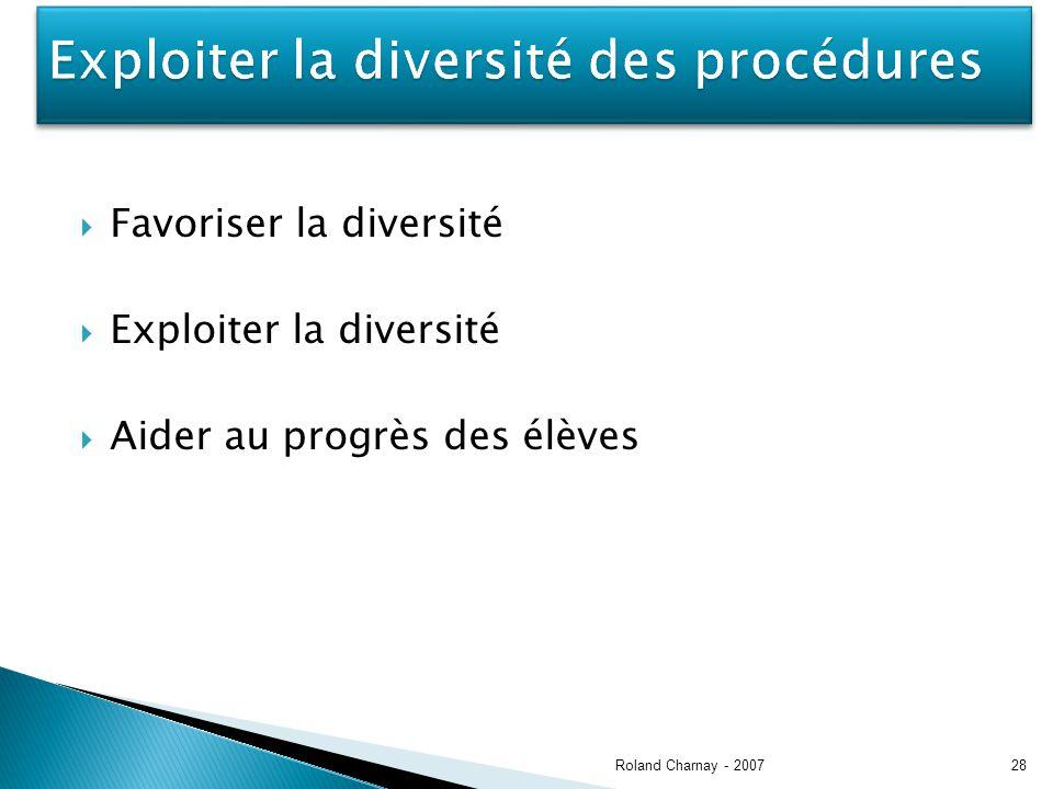 Favoriser la diversité Exploiter la diversité Aider au progrès des élèves Roland Charnay - 200728