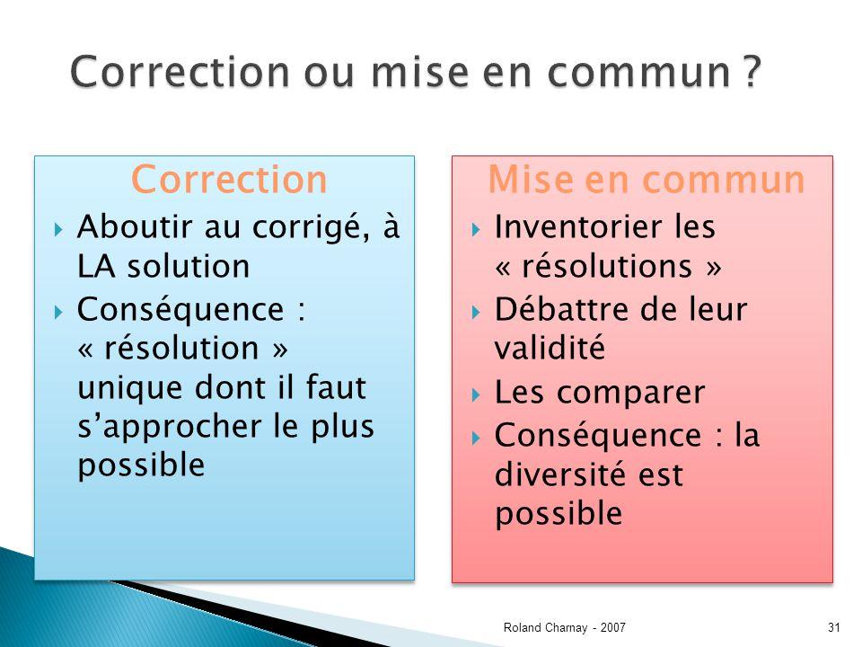Roland Charnay - 200731 Correction Aboutir au corrigé, à LA solution Conséquence : « résolution » unique dont il faut sapprocher le plus possible Corr