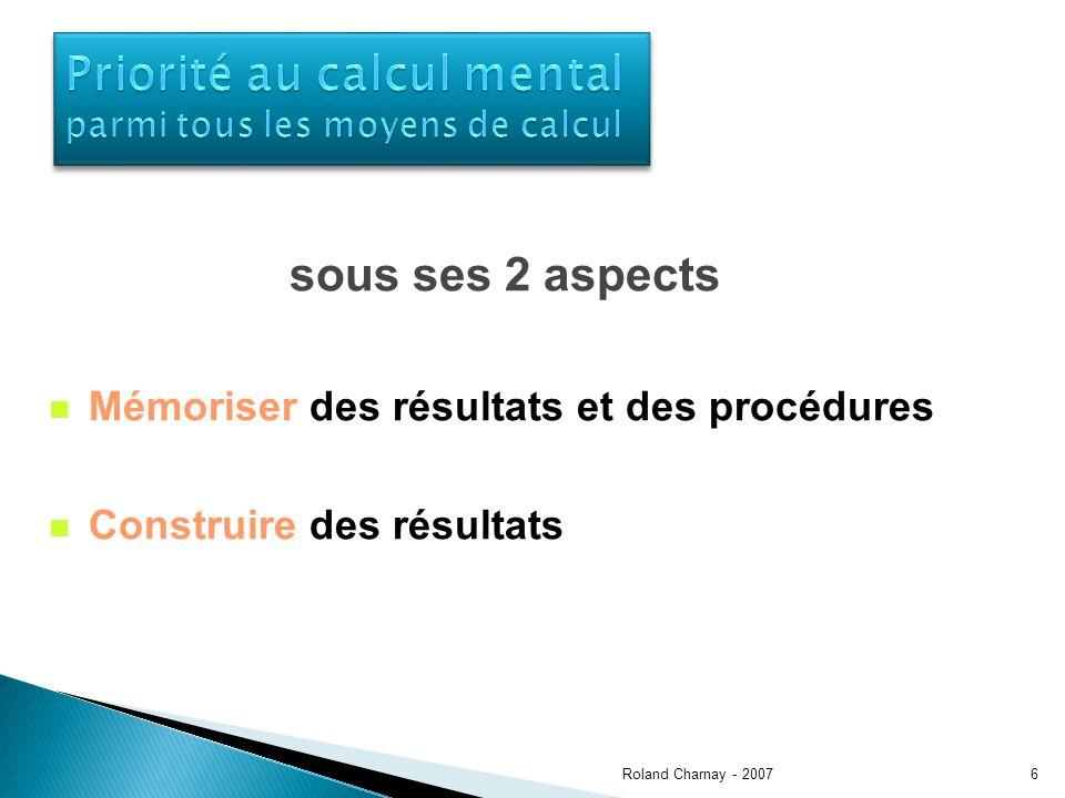 6 sous ses 2 aspects Mémoriser des résultats et des procédures Construire des résultats