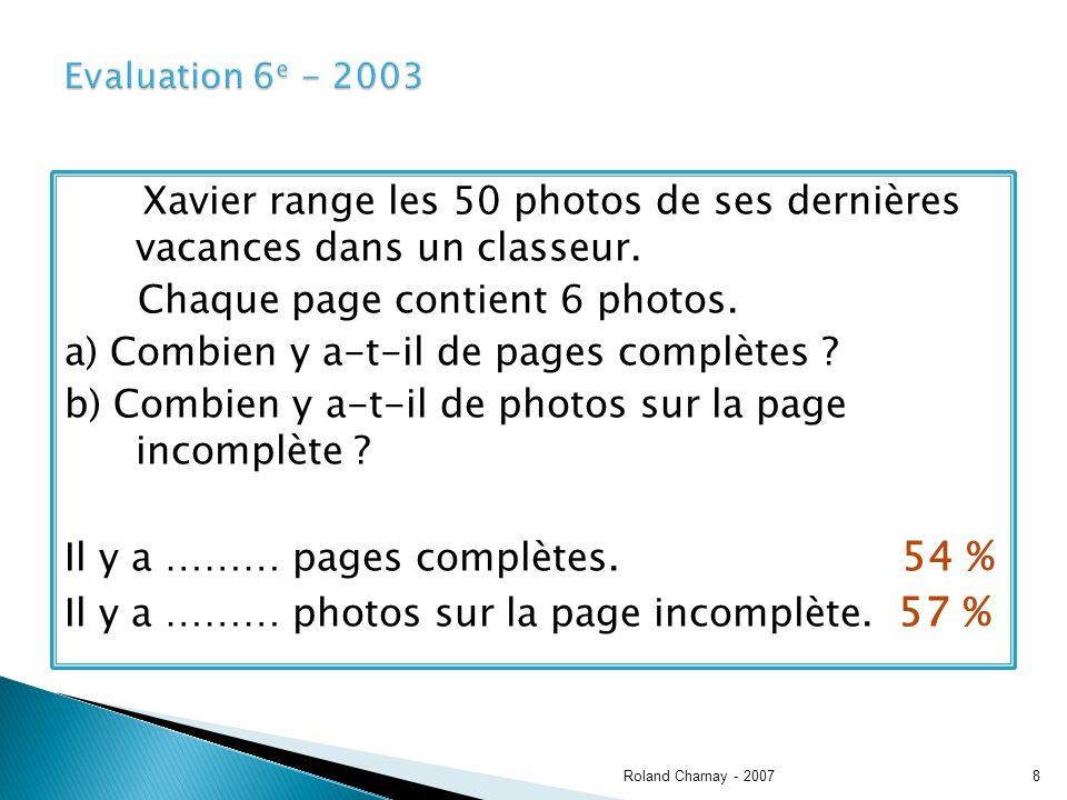 Xavier range les 50 photos de ses dernières vacances dans un classeur. Chaque page contient 6 photos. a) Combien y a-t-il de pages complètes ? b) Comb