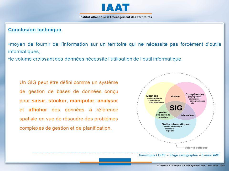 Dominique LOUIS – Stage cartographie – 8 mars 2006 Conclusion technique moyen de fournir de linformation sur un territoire qui ne nécessite pas forcém