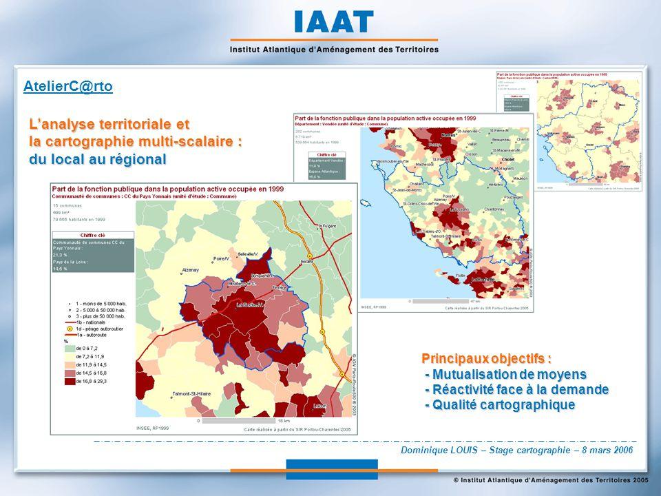 Dominique LOUIS – Stage cartographie – 8 mars 2006 Lanalyse territoriale et la cartographie multi-scalaire : du local au régional Principaux objectifs