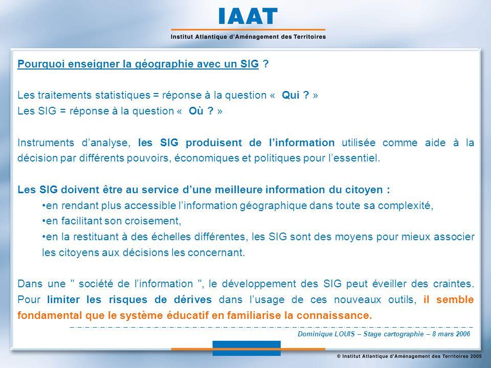 Dominique LOUIS – Stage cartographie – 8 mars 2006 Pourquoi enseigner la géographie avec un SIG ? Les traitements statistiques = réponse à la question