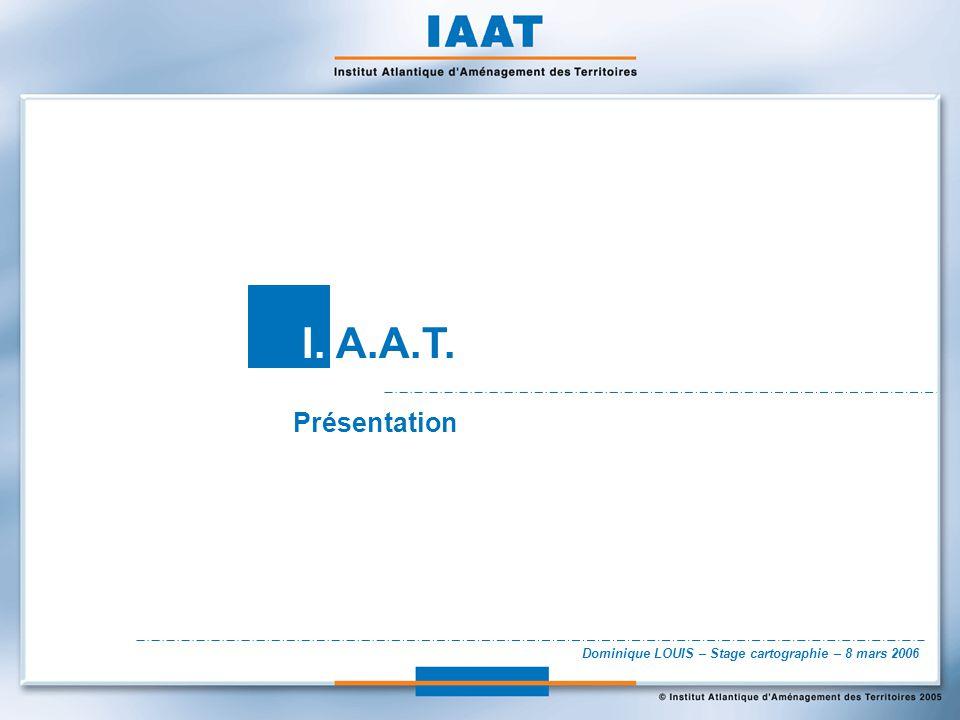 Dominique LOUIS – Stage cartographie – 8 mars 2006 I. A.A.T. Présentation