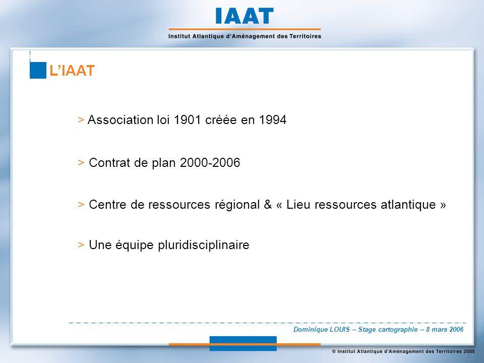 Dominique LOUIS – Stage cartographie – 8 mars 2006 LIAAT > Deux missions - Une mission régionale et infra régionale Poitou-Charentes www.sir-poitou-charentes.org - Une mission interrégionale sur lEspace Atlantique www.atlantic-info.com
