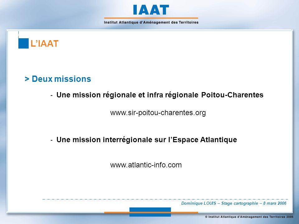 Dominique LOUIS – Stage cartographie – 8 mars 2006 LIAAT > Deux missions - Une mission régionale et infra régionale Poitou-Charentes www.sir-poitou-ch