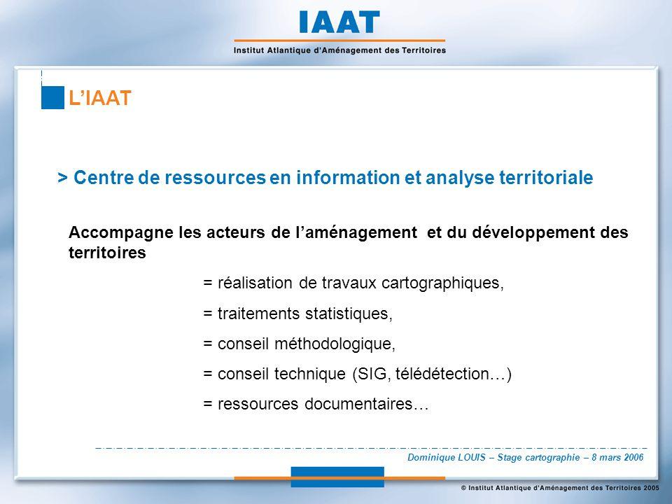 Dominique LOUIS – Stage cartographie – 8 mars 2006 > Centre de ressources en information et analyse territoriale Accompagne les acteurs de laménagemen
