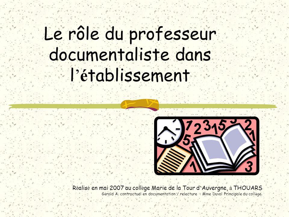 Le rôle du professeur documentaliste dans lé tablissement R é alis é en mai 2007 au coll è ge Marie de la Tour d Auvergne, à THOUARS G é rald A.