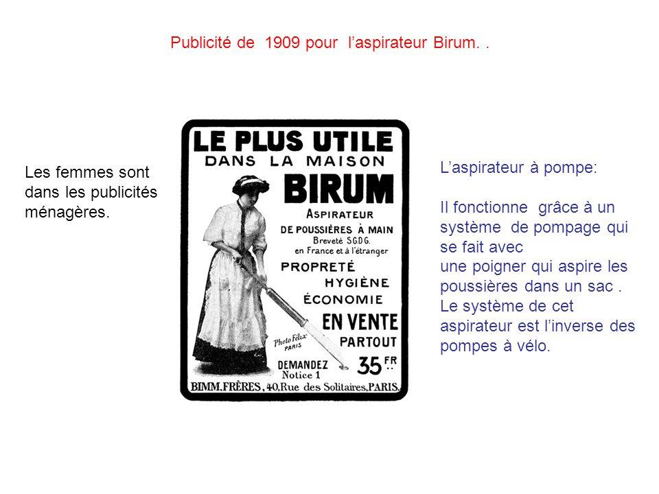 Publicité de 1909 pour laspirateur Birum.. Laspirateur à pompe: Il fonctionne grâce à un système de pompage qui se fait avec une poigner qui aspire le
