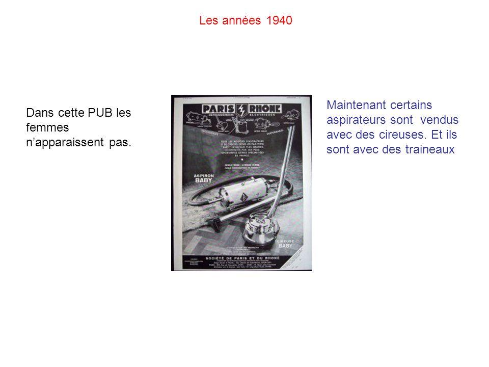 Les années 1940 Maintenant certains aspirateurs sont vendus avec des cireuses. Et ils sont avec des traineaux Dans cette PUB les femmes napparaissent